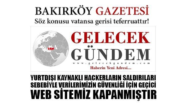 BAKIRKÖY GAZETESİ VE GELECEKGUNDEM HABER SİTELERİNE SİBER SALDIRI!
