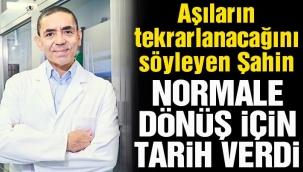 Prof. Dr. Uğur Şahin normal yaşama dönüş için tarih verdi