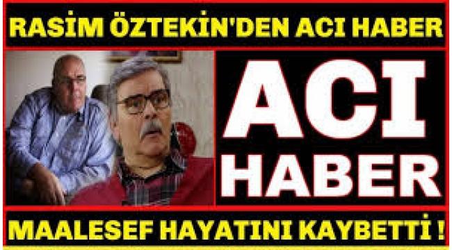 RASİM ÖZTEKİN VEFAT ETTİ!