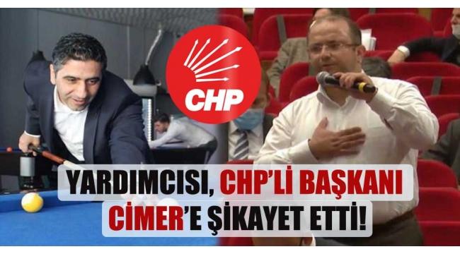 CHP'li Belediye başkanını , yardımcısı CİMER'e şikayet etti!