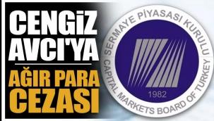 Cengiz Avcı'ya SPK 'dan ağır para cezası