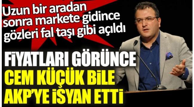 Fiyatları görünce AKP 'li Cem Küçük bile AKP'ye isyan etti
