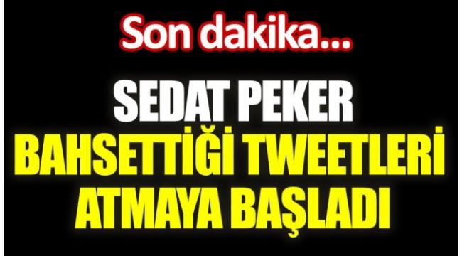 Sedat Peker bahsettiği tweetleri atmaya başladı