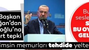 """Erdoğan, """"Sen kimsin de benim memurumu tehdit ediyorsun?"""